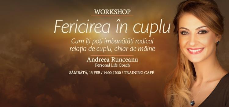 Workshop cu Andreea Runceanu: Fericirea in cuplu – Cum poti sa-ti imbunatatesti radical relatia de cuplu chiar de maine, 13 februarie 2016