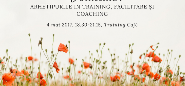 Razboinic, Magician si Vindecator – Arhetipurile in training, facilitare și coaching, 4 mai 2017