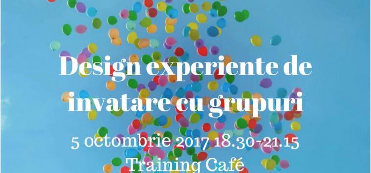 Design experiențe de învățare cu grupuri, 5 octombrie 2017
