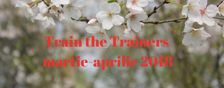 Train the Trainers / Formator martie-aprilie 2018