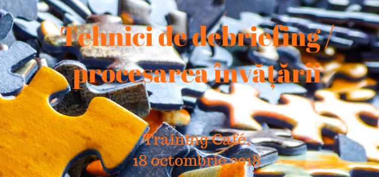 TEHNICI DE PROCESARE / DEBRIEFING, 18 octombrie 2018 (9.30-13.30)