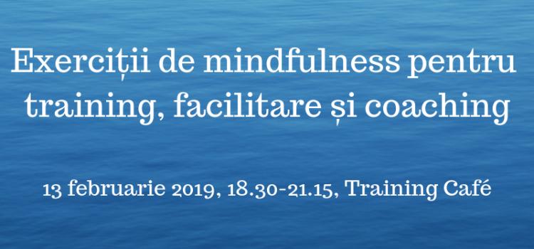 Exerciții de mindfulness pentru training, facilitare și coaching, 13 februarie 2019