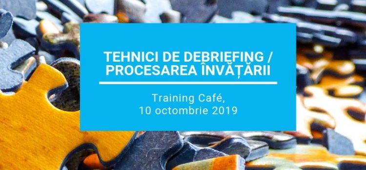 TEHNICI DE PROCESARE / DEBRIEFING, 10 octombrie 2019 (9.30-13.30)